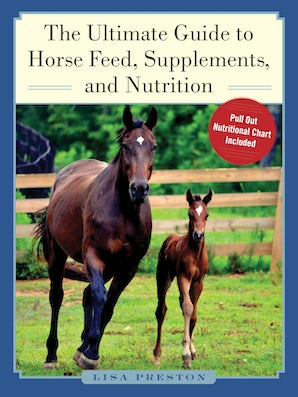 The Ultimate Guide to Horse Feed, Supplements, and Nutrition book image