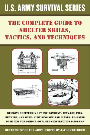 The Complete U.S. Army Survival Guide to Shelter Skills, Tactics, and Techniques book image