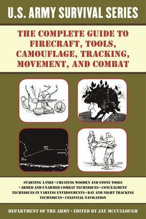 The Complete U.S. Army Survival Guide to Firecraft, Tools, Camouflage, Tracking, Movement, and Combat book image