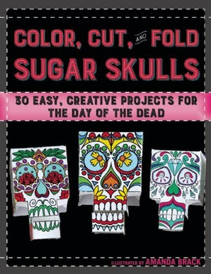 Color, Cut, and Fold Sugar Skulls book image