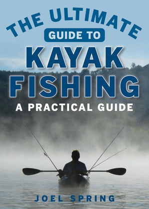 The Ultimate Guide to Kayak Fishing book image