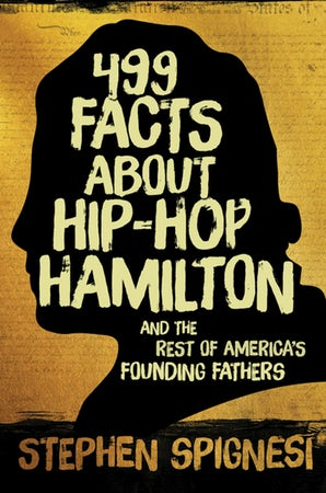 499 Facts about Hip-Hop Hamilton and the Rest of America's Founding Fathers book image