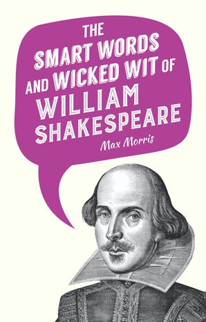 The Smart Words and Wicked Wit of William Shakespeare book image
