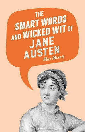 The Smart Words and Wicked Wit of Jane Austen book image