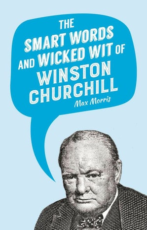 The Smart Words and Wicked Wit of Winston Churchill book image