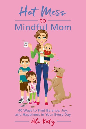 Hot Mess to Mindful Mom book image