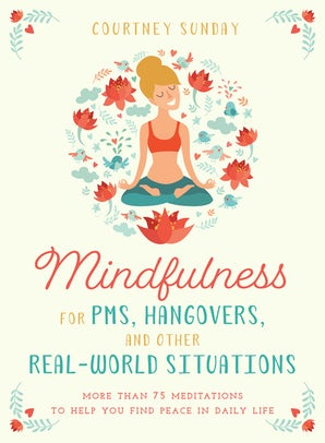 Mindfulness for PMS, Hangovers, and Other Real-World Situations book image