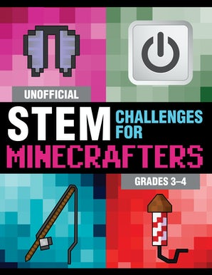 Unofficial STEM Challenges for Minecrafters: Grades 3–4 book image