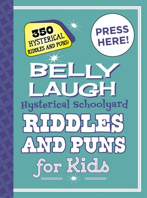 Belly Laugh Hysterical Schoolyard Riddles and Puns for Kids