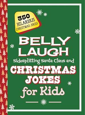 Belly Laugh Sidesplitting Santa Claus and Christmas Jokes for Kids