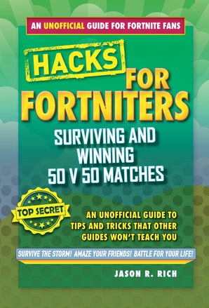 Hacks for Fortniters: Surviving and Winning 50 v 50 Matches book image