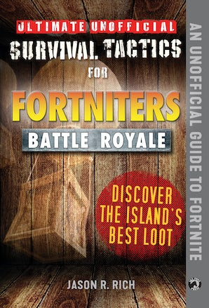 Ultimate Unofficial Survival Tactics for Fortniters: Discover the Island's Best Loot book image