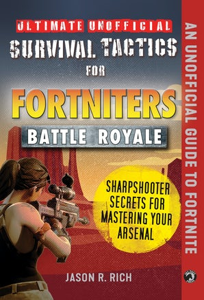 Ultimate Unofficial Survival Tactics for Fortnite Battle Royale: Sharpshooter Secrets for Mastering Your Arsenal book image