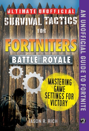 Ultimate Unofficial Survival Tactics for Fortniters: Mastering Game Settings for Victory book image