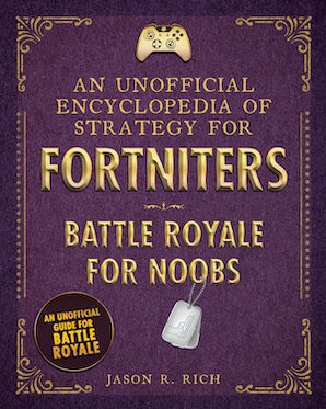 An Unofficial Encyclopedia of Strategy for Fortniters: Battle Royale for Noobs