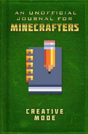 An Unofficial Minecrafters Journal: Creative Mode