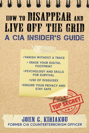 The CIA Insider's Guide to Disappearing and Living Off the Grid book image