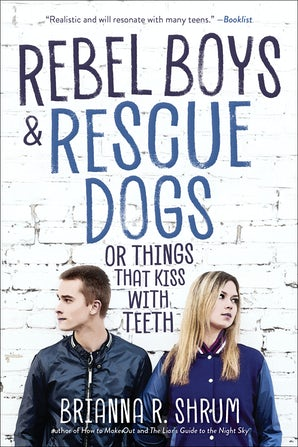 Rebel Boys and Rescue Dogs, or Things That Kiss with Teeth