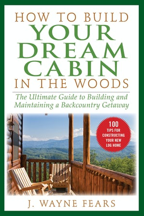 How to Build Your Dream Cabin in the Woods book image