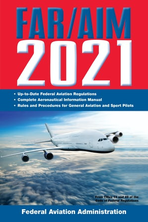 FAR/AIM 2021: Up-to-Date FAA Regulations / Aeronautical Information Manual
