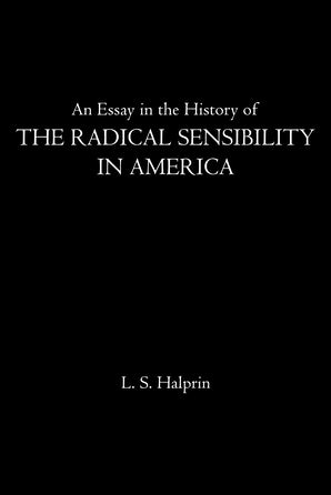 An Essay in the History of the Radical Sensibility in America