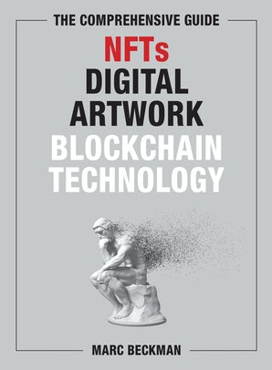 The Comprehensive Guide to NFTs, Digital Artwork, and Blockchain Technology book image