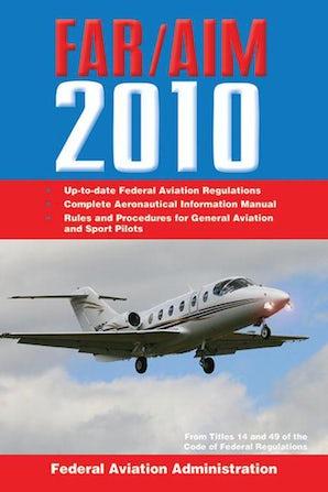 Federal Aviation Regulations / Aeronautical Information Manual 2010 (FAR/AIM)
