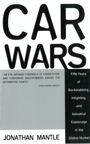 Car Wars: Fifty Years of Backstabbing, Infighting, And Industrial Espionage in the Global Market