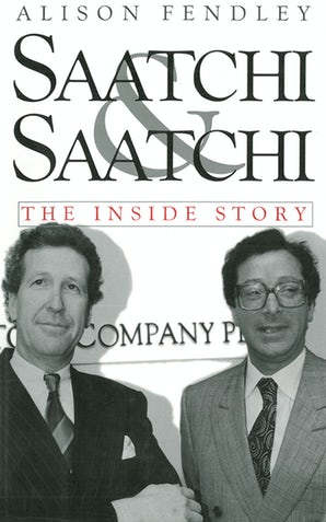 Saatchi & Saatchi: The Inside Story