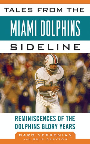 Tales from the Miami Dolphins Sideline book image