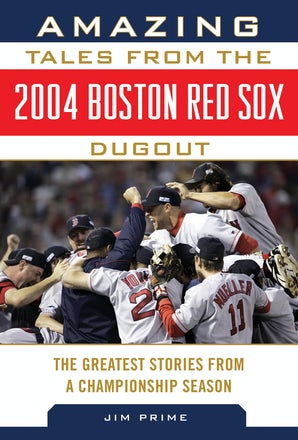 Amazing Tales from the 2004 Boston Red Sox Dugout book image
