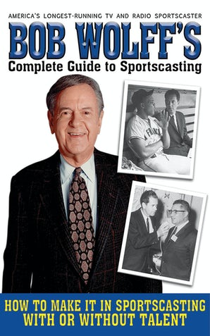Bob Wolff's Complete Guide to Sportscasting book image
