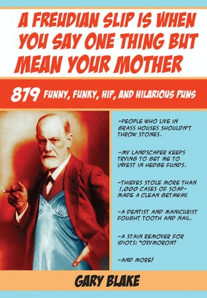 A Freudian Slip Is When You Say One Thing but Mean Your Mother