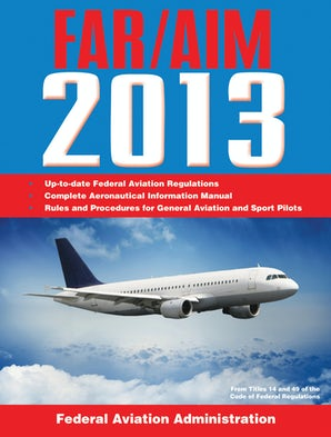 Federal Aviation Regulations/Aeronautical Information Manual 2013