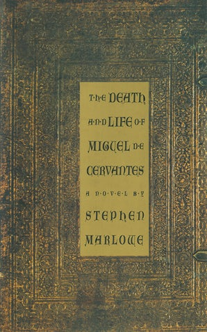 The Death and Life of Miguel De Cervantes: A Novel