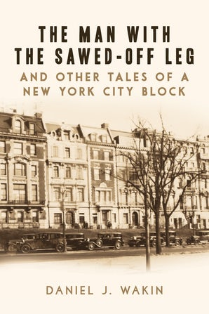 The Man with the Sawed-Off Leg and Other Tales of a New York City Block book image
