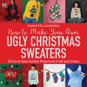 How to Make Your Own Ugly Christmas Sweaters book image