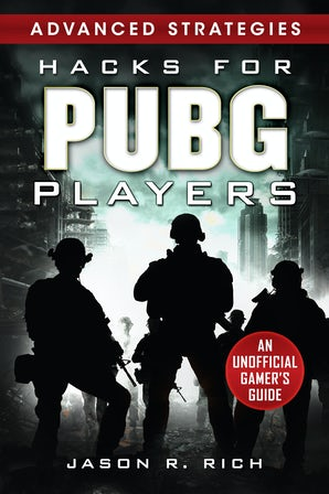 Hacks for PUBG Players Advanced Strategies: An Unofficial Gamer's Guide book image