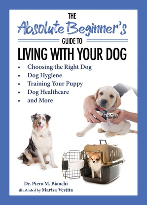 The Absolute Beginner's Guide to Living with Your Dog book image