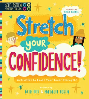 Self-Esteem Starters for Kids: Stretch Your Confidence!