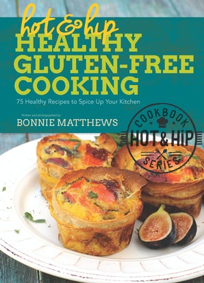Hot and Hip Healthy Gluten-Free Cooking book image