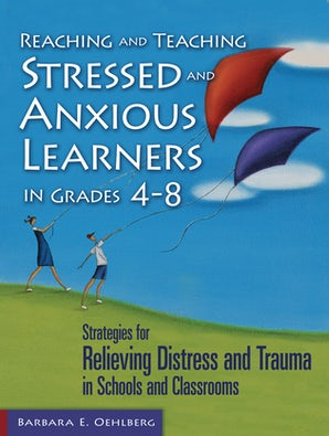 Reaching and Teaching Stressed and Anxious Learners in Grades 4-8