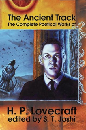 The Ancient Track: The Complete Poetical Works of H.P. Lovecraft book image
